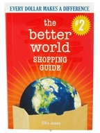 The Better World Shopping Guide: Every Dollar Makes A Difference By Ellis Jones